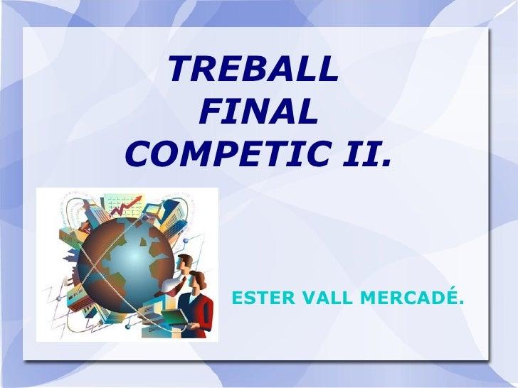 TREBALL  FINAL COMPETIC II. ESTER VALL MERCADÉ.