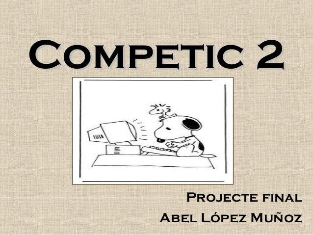 Competic 2Competic 2Projecte finalAbel López Muñoz