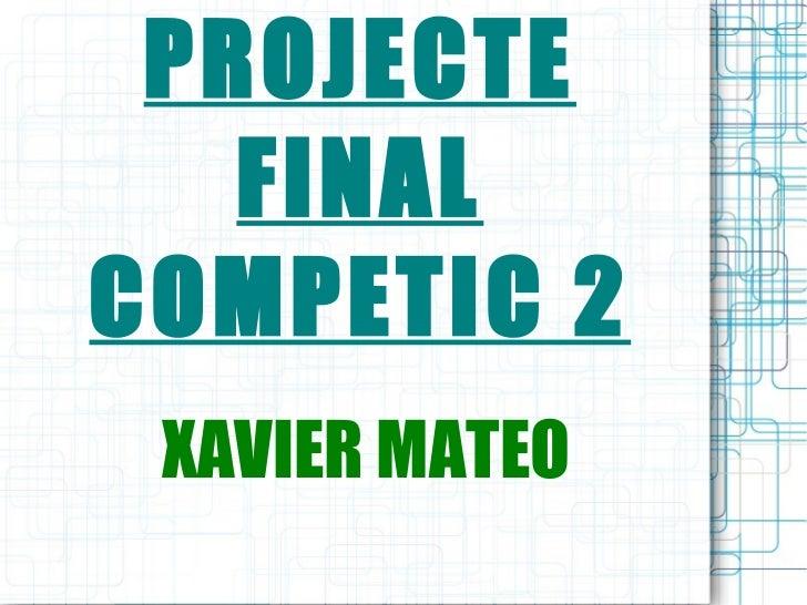 PROJECTE FINAL COMPETIC 2 XAVIER MATEO
