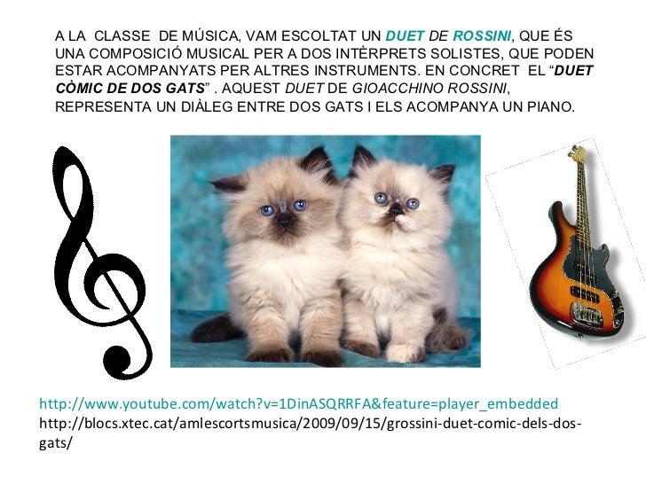 A LA CLASSE DE MÚSICA, VAM ESCOLTAT UN DUET DE ROSSINI, QUE ÉS  UNA COMPOSICIÓ MUSICAL PER A DOS INTÈRPRETS SOLISTES, QUE ...