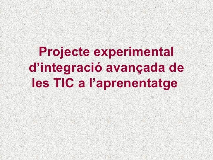 Projecte experimental d'integració avançada de les TIC a l'aprenentatge