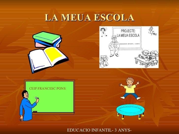 LA MEUA ESCOLA EDUCACIO INFANTIL- 3 ANYS- CEIP FRANCESC PONS