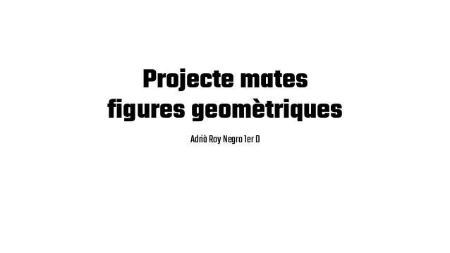 Projecte mates figures geomètriques AdriàRoyNegro1erD