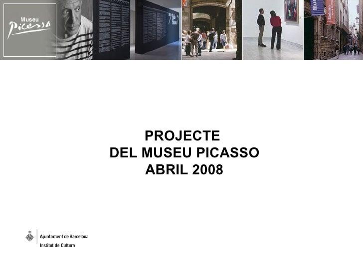 PROJECTE  DEL MUSEU PICASSO ABRIL 2008