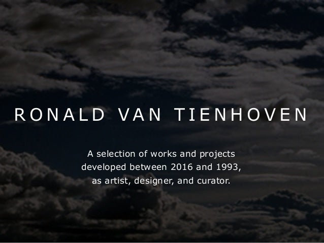 R O N A L D V A N T I E N H O V E N A selection of works and projects developed between 2016 and 1993, as artist, designer...