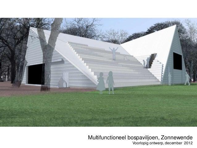 Multifunctioneel bospaviljoen, Zonnewende                 Voorlopig ontwerp, december 2012