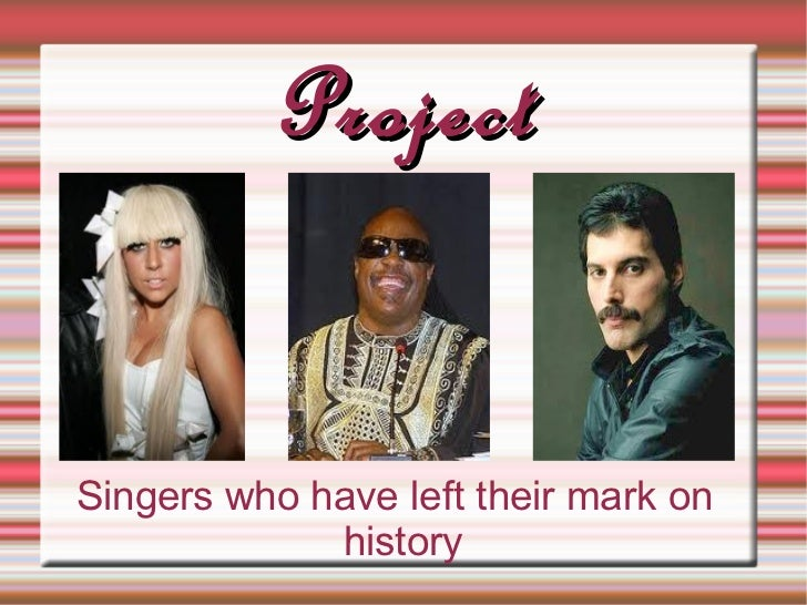 ProjectSingers who have left their mark on             history