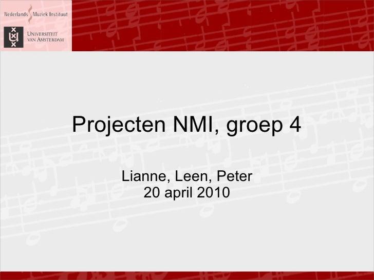 Projecten NMI, groep 4 Lianne, Leen, Peter 20 april 2010