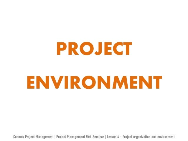 PROJECT ENVIRONMENT  Cosmos Project Management | Project Management Web Seminar | Lesson 4 - Project organization and envi...