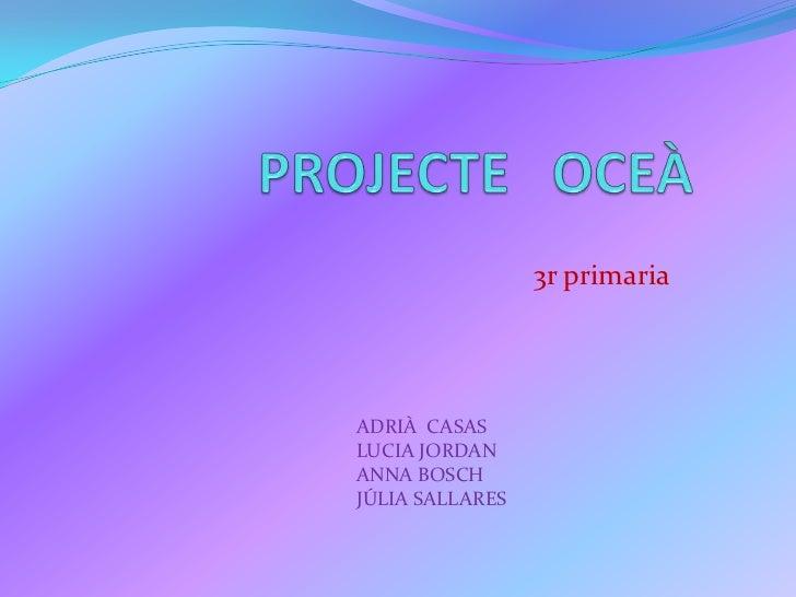 3r primariaADRIÀ CASASLUCIA JORDANANNA BOSCHJÚLIA SALLARES