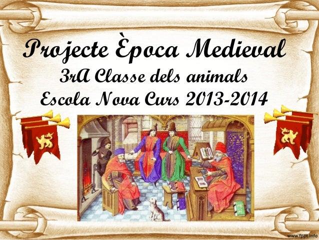 Projecte Època Medieval 3rA Classe dels animals Escola Nova Curs 2013-2014