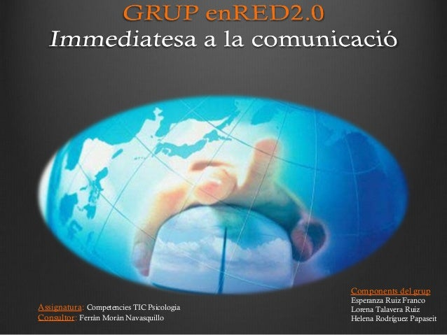 Components del grup                                           Esperanza Ruiz FrancoAssignatura: Competencies TIC Psicologi...