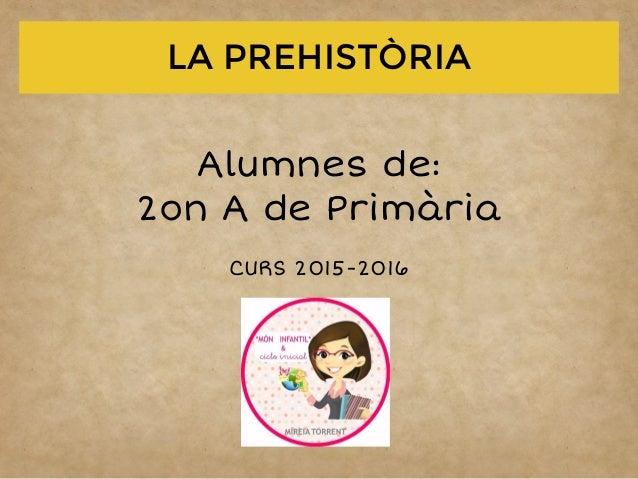 "*MÓN INFANTIL & C. INICIAL"": PROJECTE LA PREHISTÒRIA"