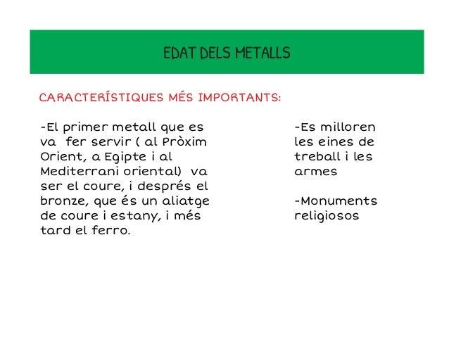 EDAT DELS METALLS A l'edat dels metalls es generalitzà l'ús dels diferents metalls: el coure, el bronze i el ferro.