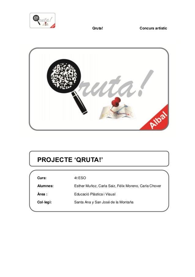 Qruta! Concurs artístic PROJECTE 'QRUTA!' Curs: 4t ESO Alumnes: Esther Muñoz, Carla Saiz, Félix Moreno, Carla Chover Àrea ...