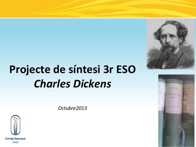 Projecte de síntesi 3r ESO Charles Dickens Octubre2013