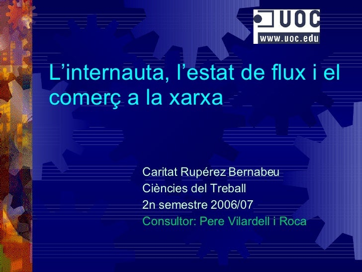 L'internauta, l'estat de flux i el comerç a la xarxa   Caritat Rupérez Bernabeu Ciències del Treball 2n semestre 2006/07 C...