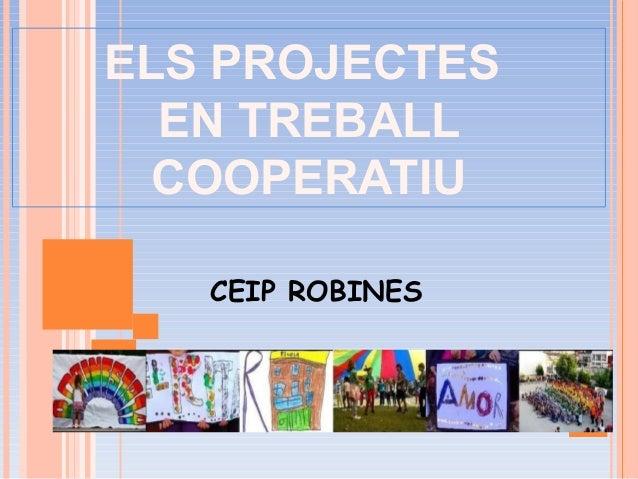 CEIP ROBINES ELS PROJECTES EN TREBALL COOPERATIU