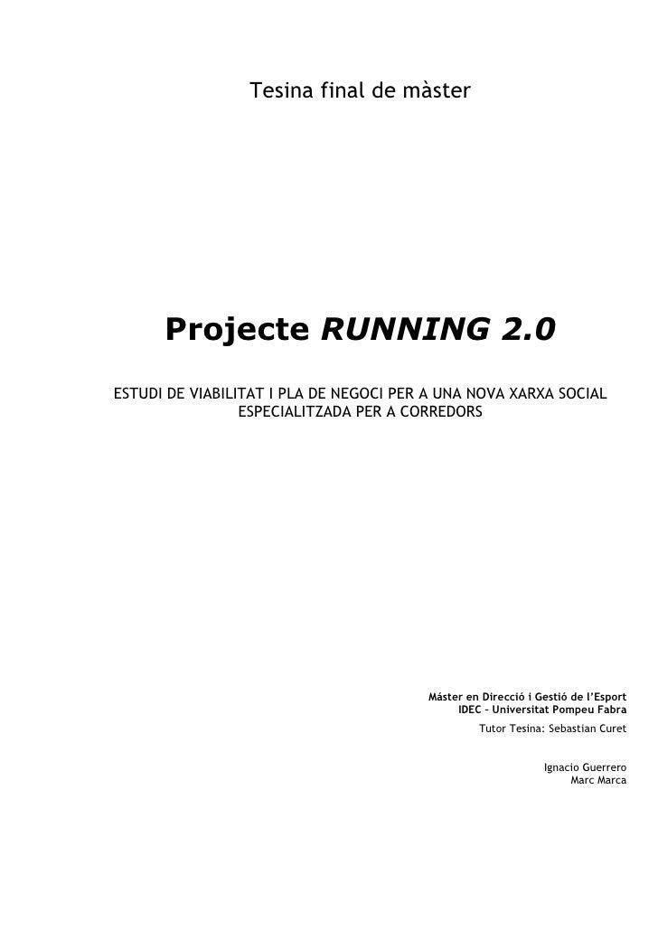 Tesina final de màster           Projecte RUNNING 2.0 ESTUDI DE VIABILITAT I PLA DE NEGOCI PER A UNA NOVA XARXA SOCIAL    ...