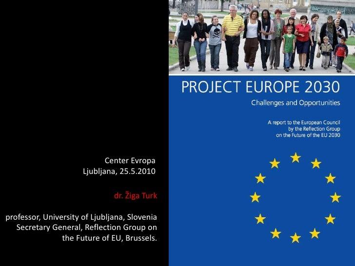 Center EvropaLjubljana, 25.5.2010<br />dr. Žiga Turkprofessor, University of Ljubljana, SloveniaSecretary General, Reflect...