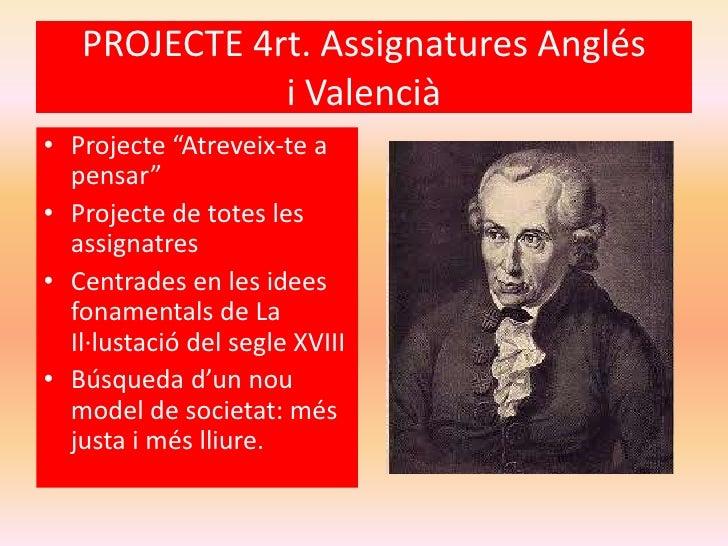 """PROJECTE 4rt. Assignatures Anglés              i Valencià• Projecte """"Atreveix-te a  pensar""""• Projecte de totes les  assign..."""