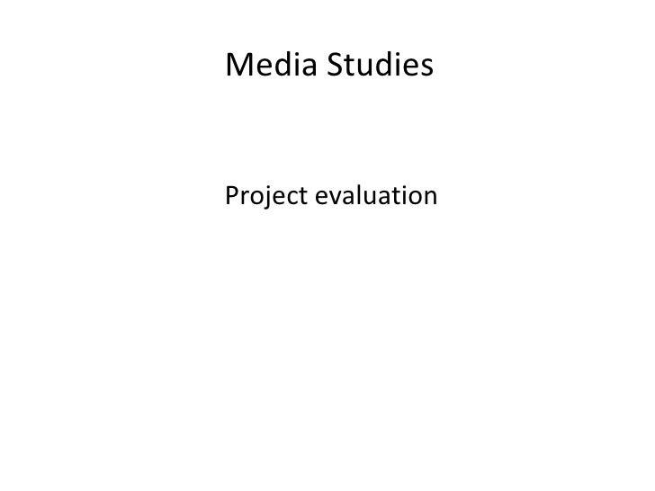 Media Studies<br />Project evaluation<br />