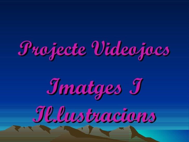 Projecte Videojocs Imatges I Il.lustracions