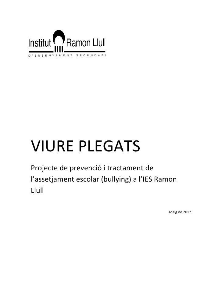 VIURE PLEGATSProjecte de prevenció i tractament del'assetjament escolar (bullying) a l'IES RamonLlull                     ...