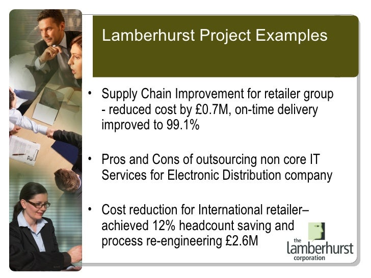 Lamberhurst Project Examples <ul><li>Supply Chain Improvement for retailer group - reduced cost by £0.7M, on-time delivery...