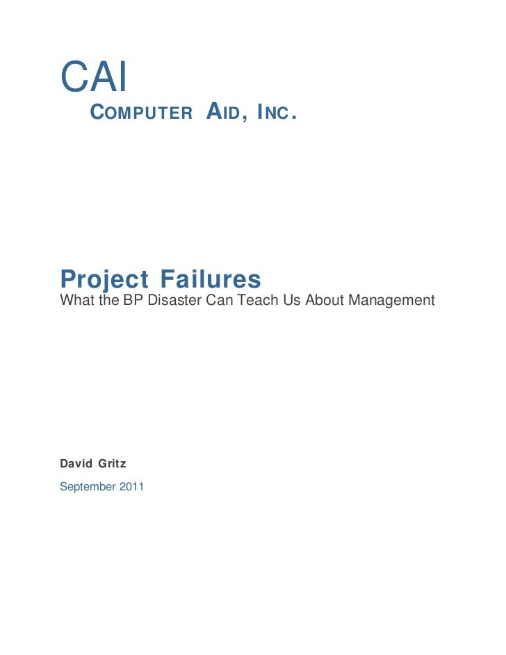CAI    COMPUTER A ID , I NC .Project FailuresWhat the BP Disaster Can Teach Us About ManagementDavid GritzSeptember 2011