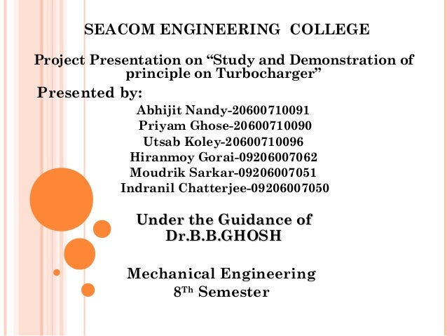 "SEACOM ENGINEERING COLLEGE  Project Presentation on ""Study and Demonstration of  principle on Turbocharger""  Presented by:..."