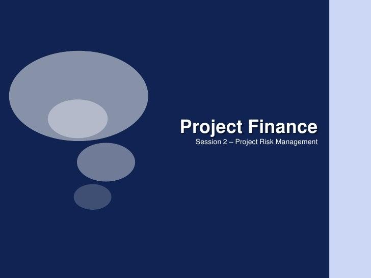 Project Finance<br />Session 2 – Project Risk Management<br />