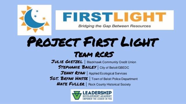 Project First Light Team RCRS Julie Gietzel | Blackhawk Community Credit Union Stephanie Bailey | City of Beloit/GBEDC Jen...