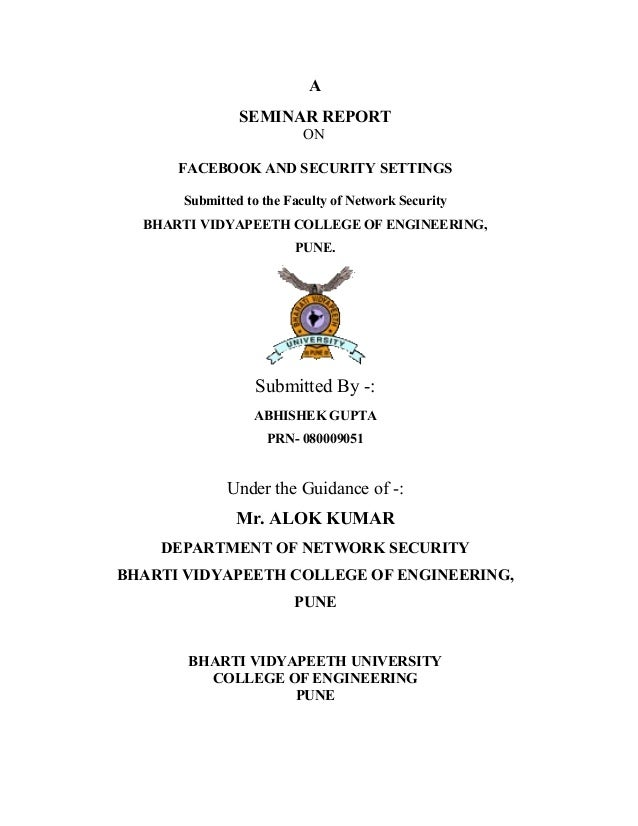 A SEMINAR REPORT ON FACEBOOK AND SECURITY SETTINGS Submitted to the Faculty of Network Security BHARTI VIDYAPEETH COLLEGE ...