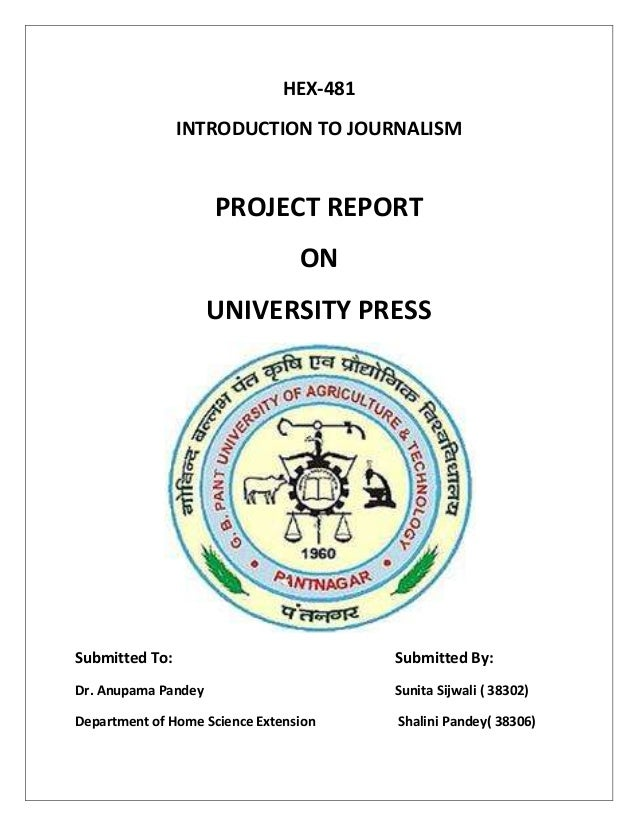 HEX-481 INTRODUCTION TO JOURNALISM  PROJECT REPORT ON UNIVERSITY PRESS  Submitted To:  Submitted By:  Dr. Anupama Pandey  ...
