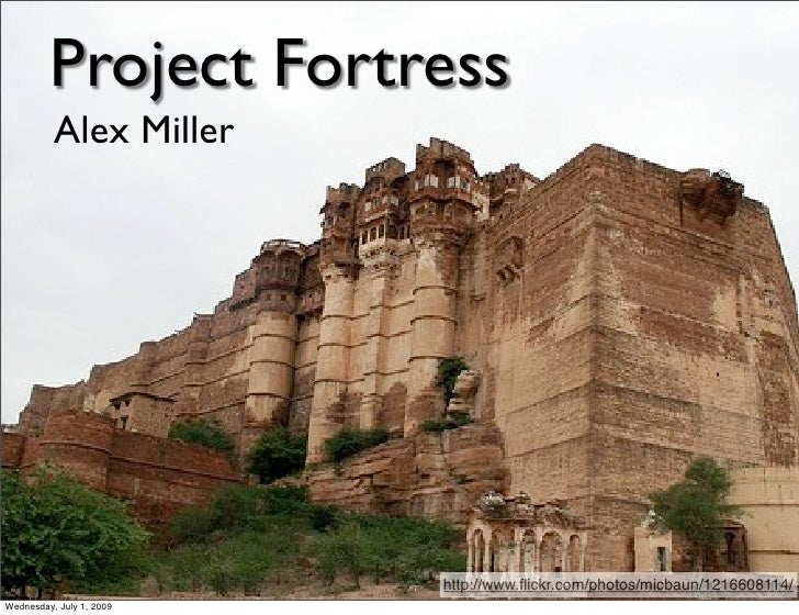 Project Fortress           Alex Miller                               http://www.flickr.com/photos/micbaun/1216608114/ Wedne...