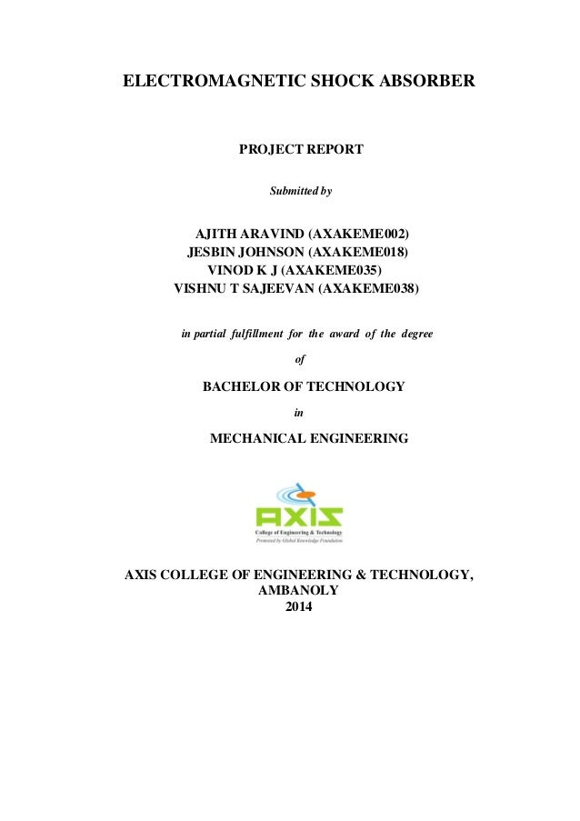 ELECTROMAGNETIC SHOCK ABSORBER PROJECT REPORT Submitted by AJITH ARAVIND (AXAKEME002) JESBIN JOHNSON (AXAKEME018) VINOD K ...