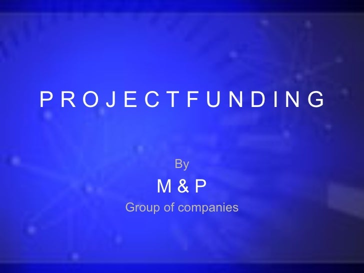 PROJECTFUNDING             By         M&P     Group of companies