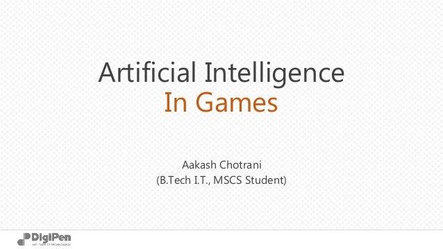 CS380/CS580 Artificial Intelligence for Games Artificial Intelligence In Games Aakash Chotrani (B.Tech I.T., MSCS Student)