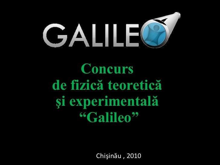 """Concurs  de fizic ă  teoretic ă   şi  experimental ă  """"Galileo"""" Chişinău , 2010"""