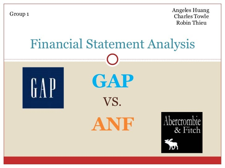 GAP VS. ANF Financial Statement Analysis Group 1 Angeles Huang  Charles Towle Robin Thieu