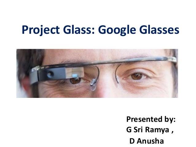 Project Glass: Google Glasses Presented by: G Sri Ramya , D Anusha
