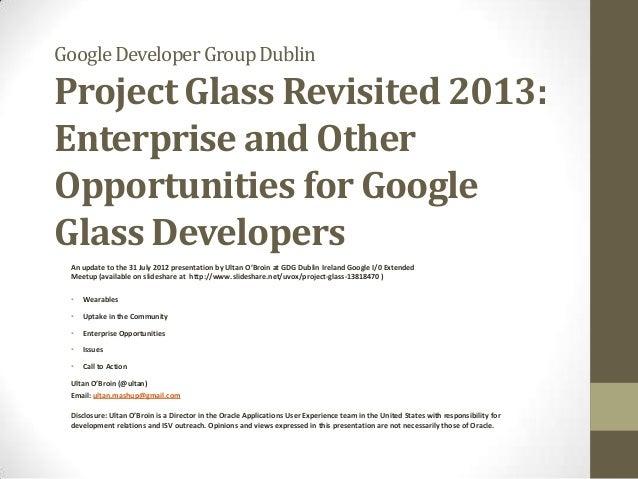 Google Developer Group Dublin  Project Glass Revisited 2013: Enterprise and Other Opportunities for Google Glass Developer...