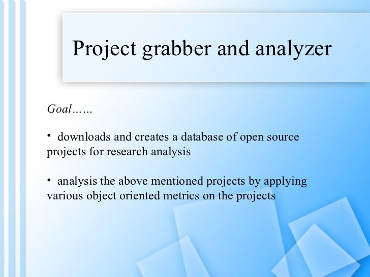 Project   grabber and analyzer <ul><li>downloads and creates a database of open source projects for research analysis </li...