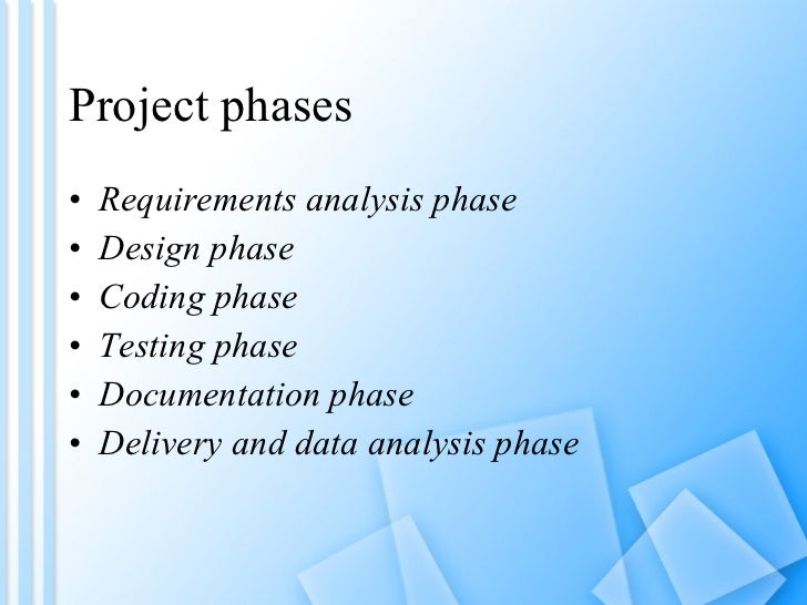 Project phases <ul><li>Requirements analysis phase </li></ul><ul><li>Design phase </li></ul><ul><li>Coding phase </li></ul...