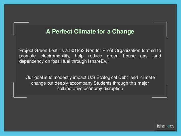 A Perfect Climate for a Change Project Green Leaf is a 501(c)3 Non for Profit Organization formed to promote electromobili...