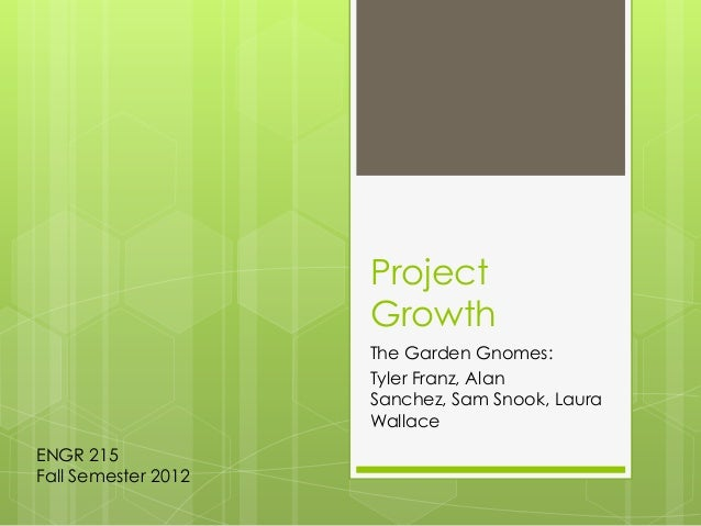 Project                     Growth                     The Garden Gnomes:                     Tyler Franz, Alan           ...