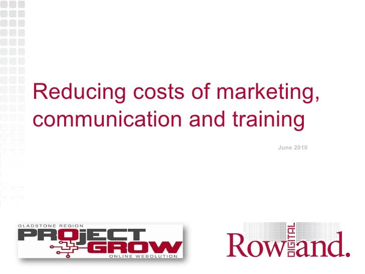 Reducing costs of marketing, communication and training June 2010