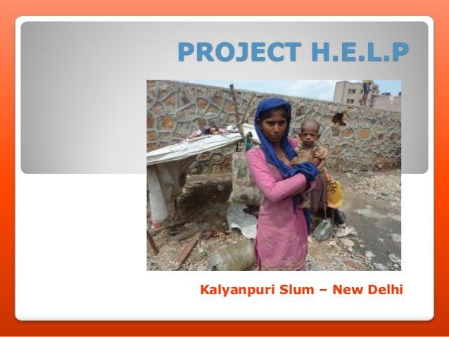 PROJECT H.E.L.P Kalyanpuri Slum – New Delhi