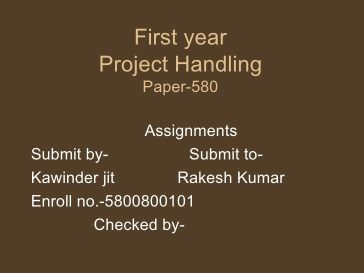 First year Project Handling Paper-580 Assignments Submit by-  Submit to- Kawinder jit  Rakesh Kumar  Enroll no.-5800800101...
